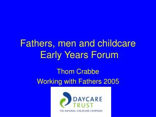 Fathers, men and childcare  Early Years Forum