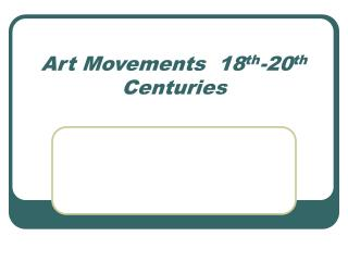 Art Movements  18th-20th Centuries