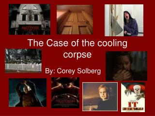 The Case of the cooling corpse