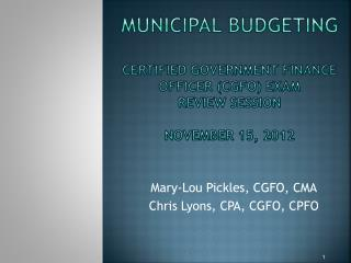 Municipal Budgeting Certified Government Finance Officer (CGFO) EXAM REVIEW session November 15, 2012