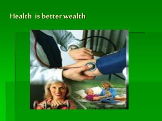 Health  is better wealth