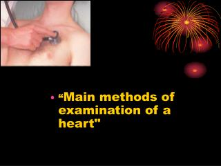 """ Main methods of examination of a heart """