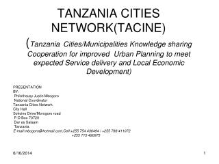 PRESENTATION BY:  Philotheusy Justin Mbogoro  National Coordinator Tanzania Cities Network City Hall Sokoine Drive/Morog
