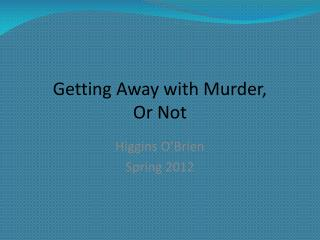 Getting Away with Murder, Or Not