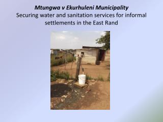 Mtungwa v Ekurhuleni Municipality Securing water and sanitation services for informal settlements in the East Rand