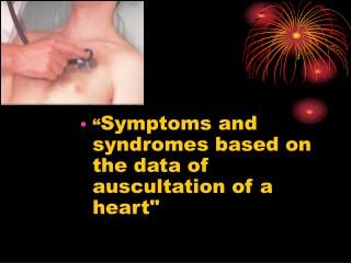 """ Symptoms and syndromes based on the data of auscultation of a heart """