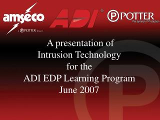 A presentation of  Intrusion Technology  for the  ADI EDP Learning Program June 2007