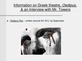Information on Greek theatre,  Oedipus ,  & an Interview with Mr. Towers