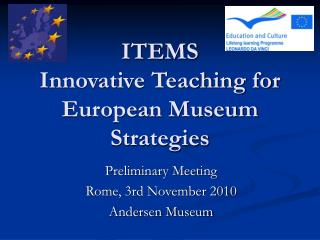 ITEMS  Innovative Teaching for European Museum Strategies