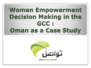 Women Empowerment  Decision  Making in  the  GCC :  Oman as a Case  S tudy