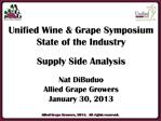 Unified Wine Grape Symposium State of the Industry Supply Side Analysis Nat DiBuduo Allied Grape Growers January 30,