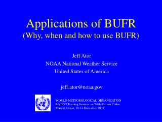 Applications of BUFR (Why, when and how to use BUFR)