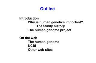 Introduction  Why is human genetics important   The family history  The human genome project  On the web  The human geno