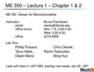 ME 350  Design for Manufacturability Instructor:  			Bruce Flachsbart,  	email: 			mems@illinois.edu 	office hours:  		M