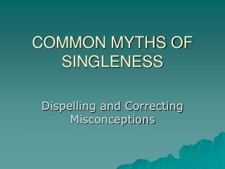 COMMON MYTHS OF SINGLENESS