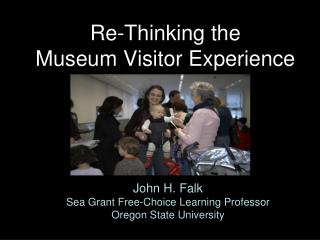 Re-Thinking the  Museum Visitor Experience
