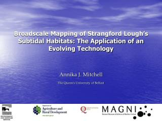 Broadscale Mapping of Strangford Lough s Subtidal Habitats: The Application of an Evolving Technology