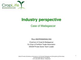 Industry perspective Case of Madagascar Rivo ANDRIAMANALINA Chairman of CropLife Madagascar Co-Chair of Fertilizer Trade