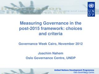 Measuring Governance in the post-2015 framework: choices and criteria Governance Week Cairo, November 2012 Joachim Nahem