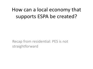 How can a local economy that supports ESPA be created?