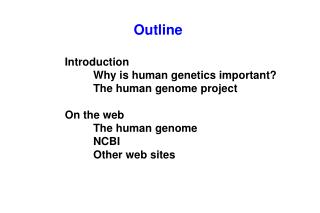 Introduction 	Why is human genetics important? 	The human genome project On the web 	The human genome 	NCBI 	Other web s