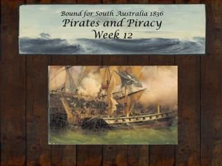 Bound for South Australia 1836 Pirates and Piracy Week 12