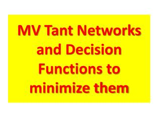 MV Tant Networks and Decision Functions to minimize them