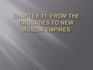 Chapter 11: From the Crusades to New Muslim Empires