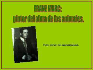 FRANZ MARC: pintor del alma de los animales.