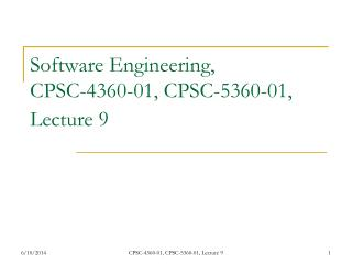 Software Engineering,  CPSC-4360-01, CPSC-5360-01, Lecture 9