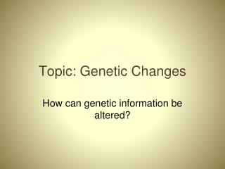 Topic: Genetic Changes