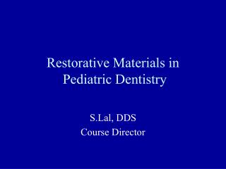 Restorative Materials in  Pediatric Dentistry