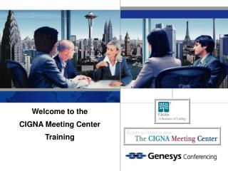 Welcome to the  CIGNA Meeting Center  Training