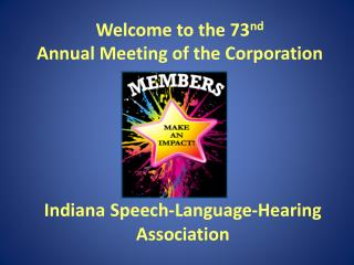 Welcome to the 73 nd Annual Meeting of the Corporation