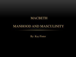 Macbeth Manhood and Masculinity