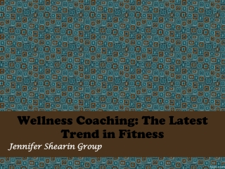 Jennifer Shearin Group: Wellness Coaching: The Latest Trend