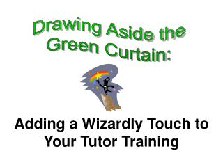 Adding a Wizardly Touch to Your Tutor Training