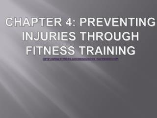 Chapter 4: Preventing Injuries Through Fitness Training http://www.fitness.gov/resources_factsheet.htm