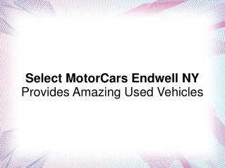 Select MotorCars Endwell NY Provides Amazing Used Vehicles