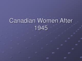 Canadian Women After 1945