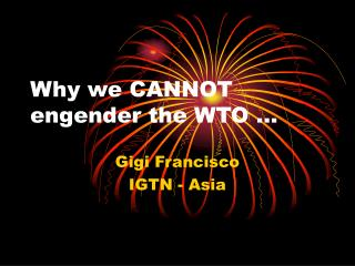 Why we CANNOT engender the WTO …
