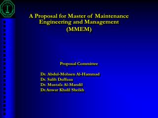 A Proposal for Master of Maintenance Engineering and Management  (MMEM) Proposal Committee 	Dr. Abdul-Mohsen Al-Hammad