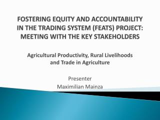 FOSTERING EQUITY AND ACCOUNTABILITY IN THE TRADING SYSTEM (FEATS) PROJECT: MEETING WITH THE KEY STAKEHOLDERS