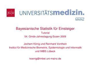 Bayesianische Statistik für Einsteiger Tutorial 54. Gmds-Jahrestagung Essen 2009 Jochem König und Reinhard Vonthein