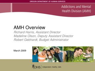 AMH Overview Richard Harris, Assistant Director Madeline Olson, Deputy Assistant Director Robert Gebhardt, Budget Admini