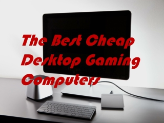 The Best Cheap Desktop Gaming Computers