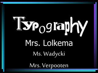 Mrs. Lolkema Ms. Wadycki Mrs. Verpooten