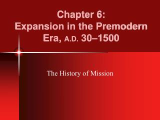 Chapter 6:   Expansion in the Premodern Era,  A.D.  30–1500