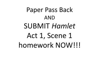 Paper Pass Back AND SUBMIT Hamlet  Act 1, Scene 1 homework NOW