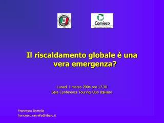 Il riscaldamento globale è una vera emergenza? Lunedì 1 marzo 2004 ore 17.30 Sala Conferenze Touring Club Italiano Franc